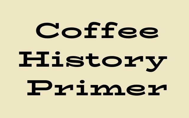 Coffee History Primer