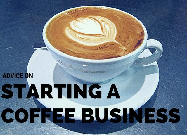 advice on starting a coffee business
