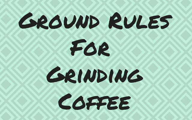 Ground Rules for Grinding Coffee