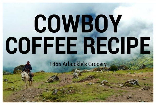 cowboy coffee recipe arbuckle 1865