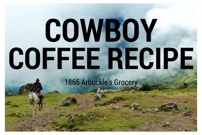 Cowboy Coffee Recipe – 1865 Arbuckle's Grocery