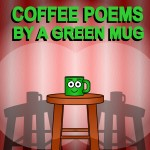 Inanimate Objects Comics #52 – Coffee Poems by a Green Mug