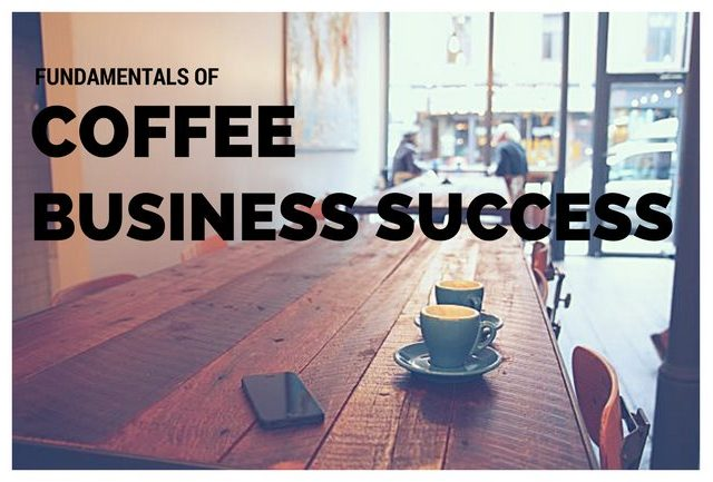 Fundamentals of Coffee Business Success
