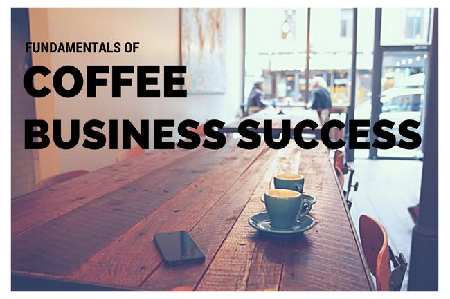 Fundamentals of Coffee Business Success