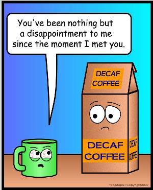 decaf disappointment