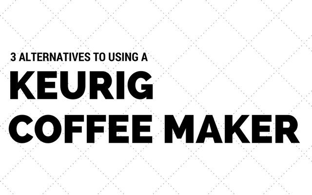 3 Alternatives To Using a Keurig Coffee Maker