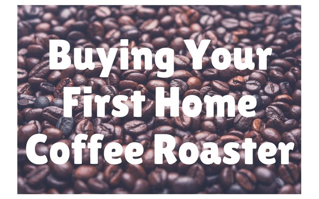 Buying Your First Home Coffee Roaster
