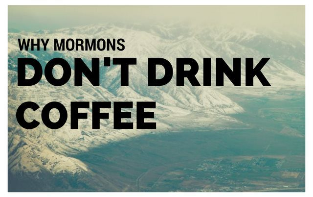 why Mormons Don't drink coffee