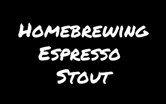 Homebrewing: Espresso Stout