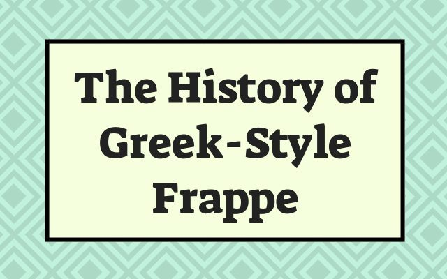 History of Greek Style Frappe