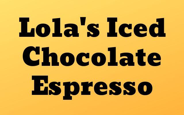 Lola's Iced Chocolate Espresso