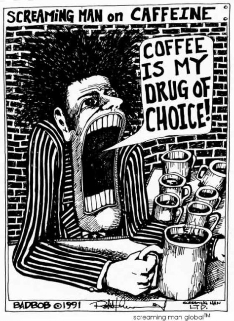 Screaming Man - Coffee is my drug of Choice!