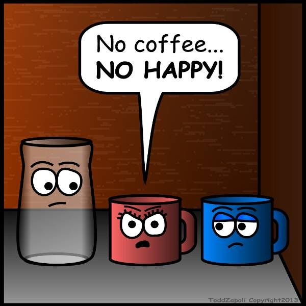 no coffee, no happy