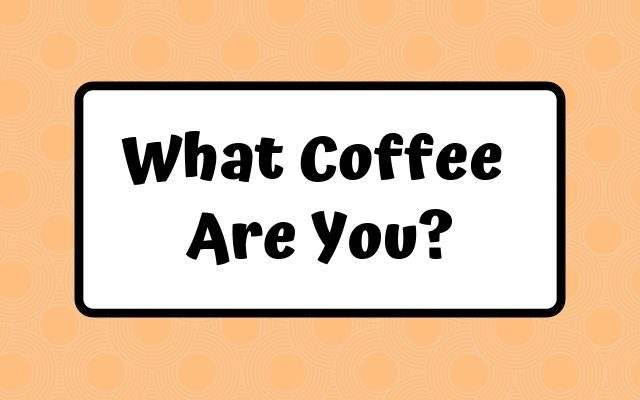 What Coffee Are You