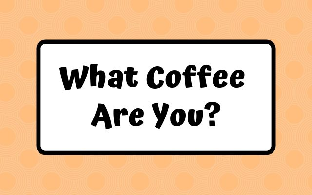 What Coffee Are You? Your Preference Says a Lot About You