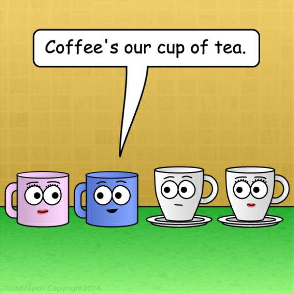 Coffee is our cup of tea