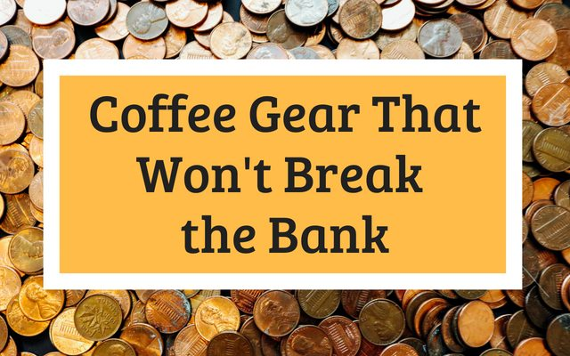Coffee Gear That Won't Break the Bank (2018)