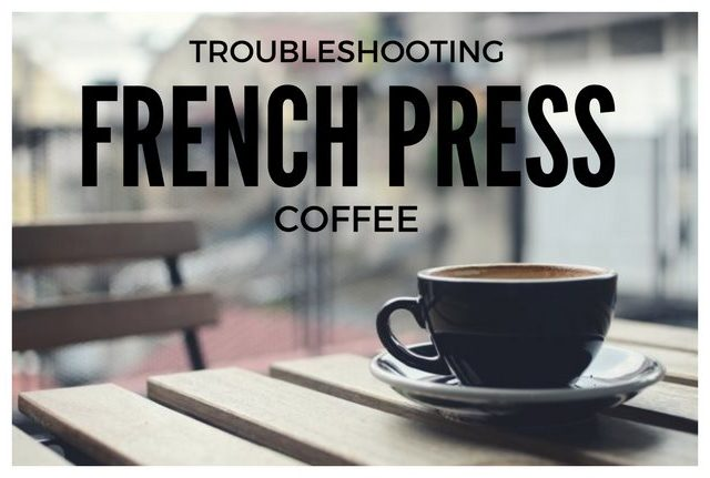 Troubleshooting French Press Coffee