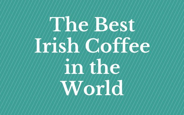 The Best Irish Coffee in the World