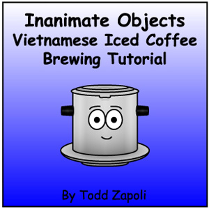 Vietnamese Iced Coffee Brewing Tutorial by Inanimate Objects