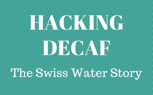 Hacking Decaf – The Swiss Water Story