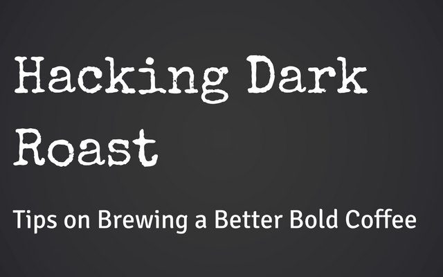 hacking dark roast coffee