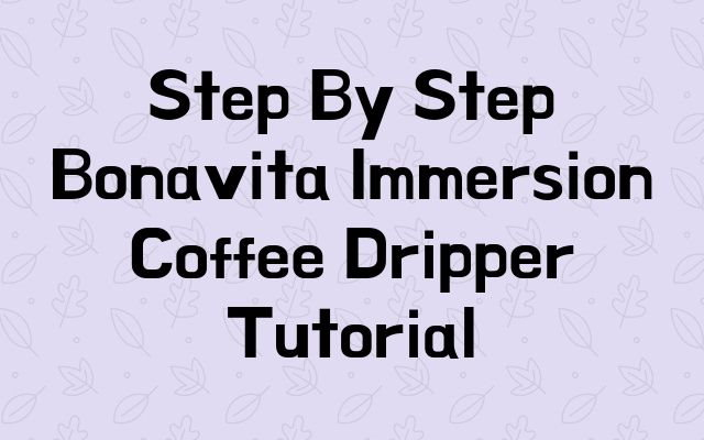 Step By Step Bonavita Immersion Coffee Dripper Tutorial