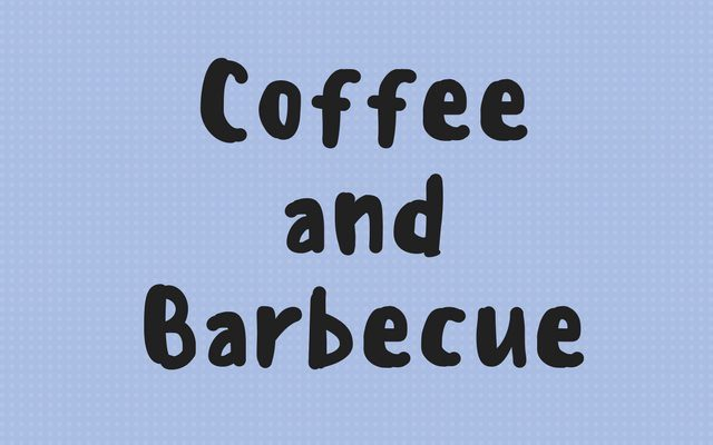 Coffee and Barbecue