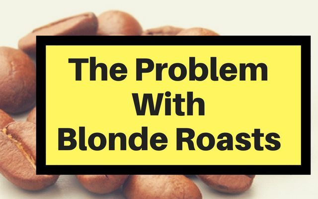 The Problem with Blonde Roasts
