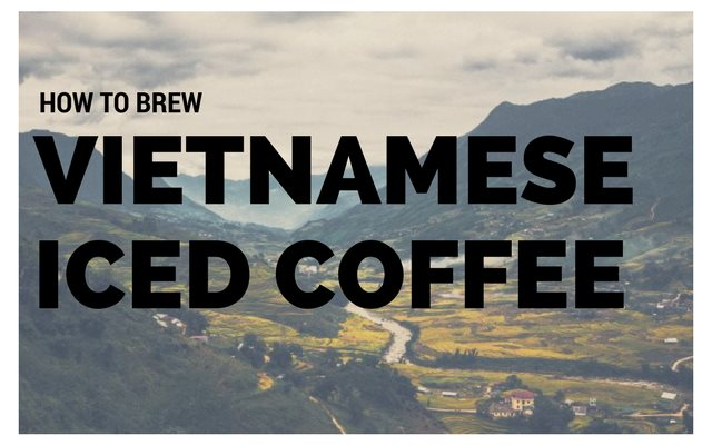 How to Brew Vietnamese Iced Coffee