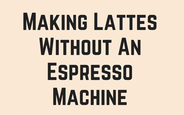 Making Lattes Without an Espresso Machine