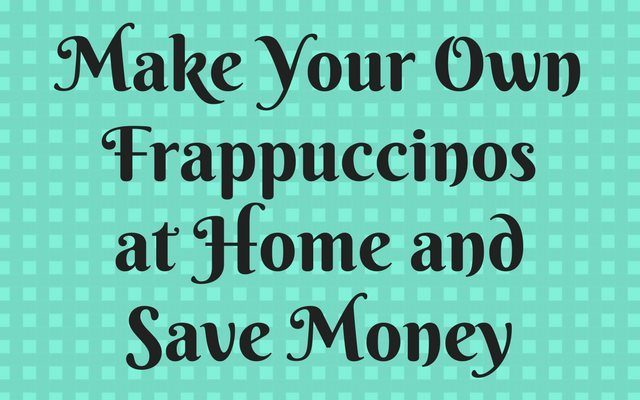 Homemade Frappuccinos Save Money