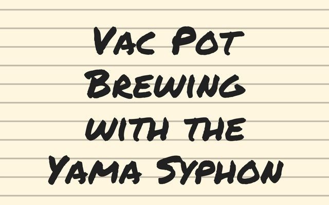Vac Pot Brewing with the Yama Syphon