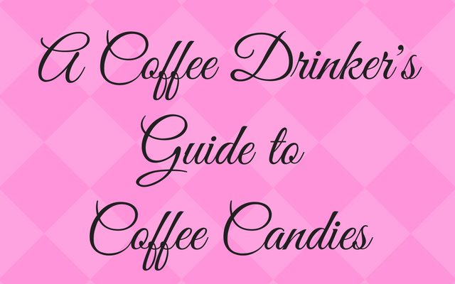 A Coffee Drinker's Guide to Coffee Candies