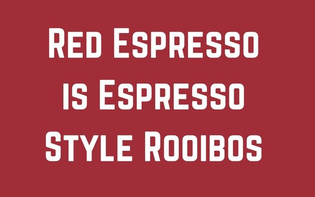 Red Espresso is Espresso Style Rooibos