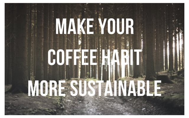 Sustainable Coffee Habit