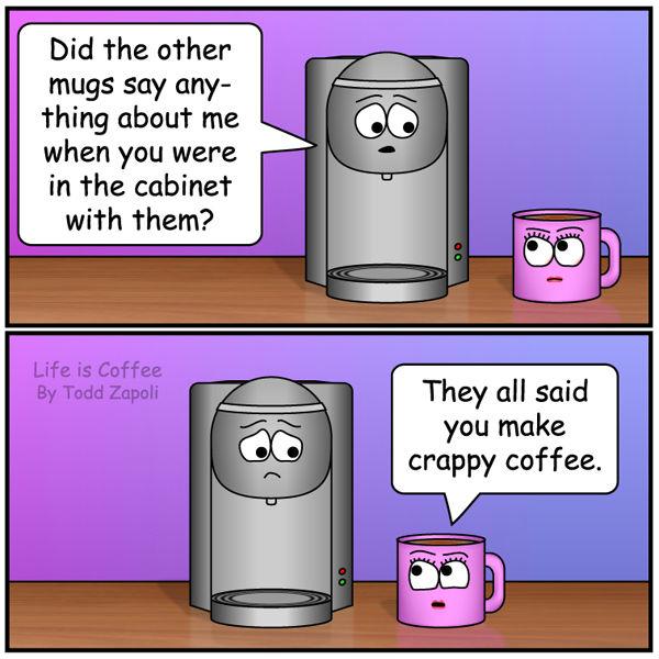 Coffee comic - you make crappy coffee