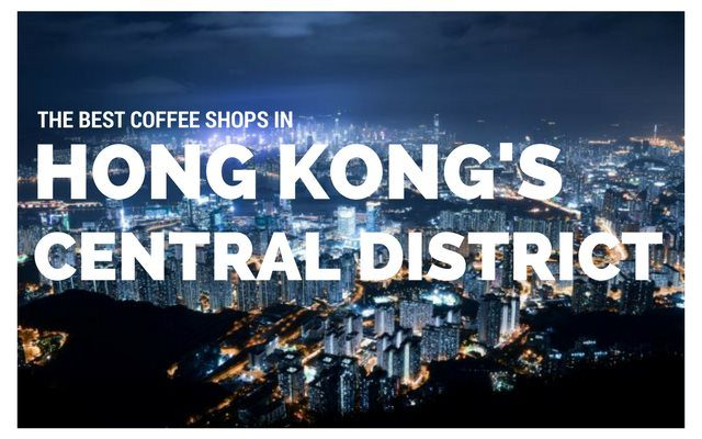 The Best Coffee Shops in Hong Kong's Central District (2017)
