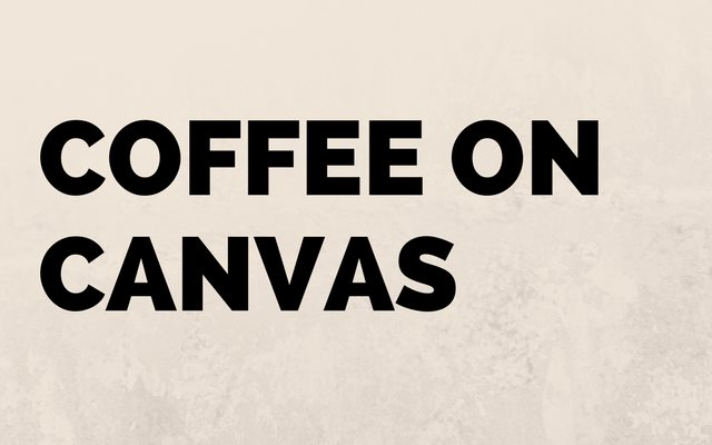 Coffee on Canvas – Making Art With Coffee