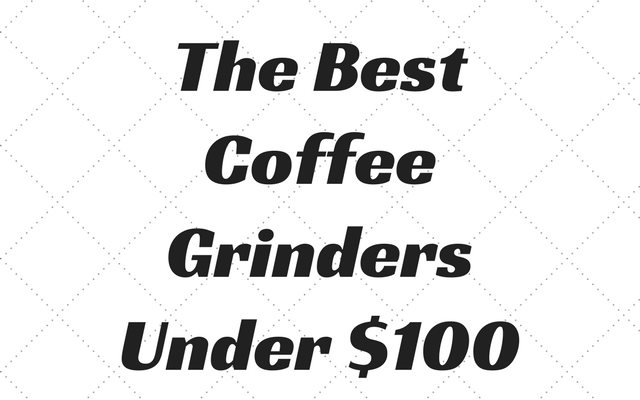 Best Coffee Grinders Under $100