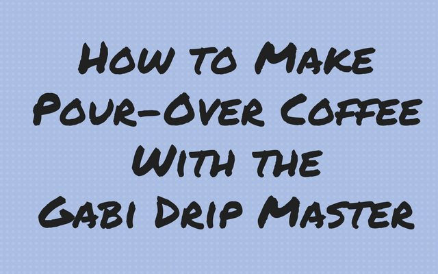 How to Make Pour-Over Coffee With the Gabi Drip Master
