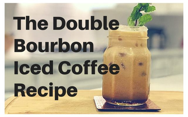 The Double Bourbon Iced Coffee Recipe