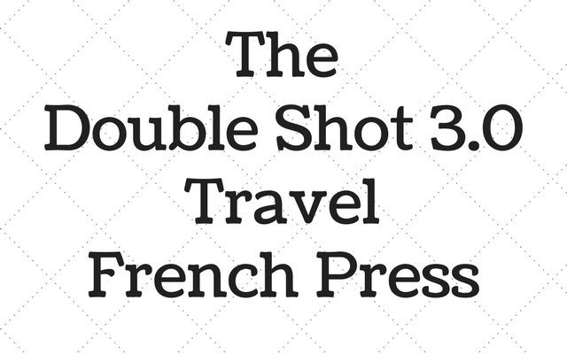Double Shot 3.0 – A Portable French Press with Secret Storage