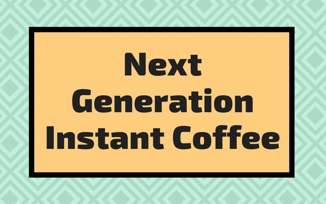 Next Generation Instant Coffee