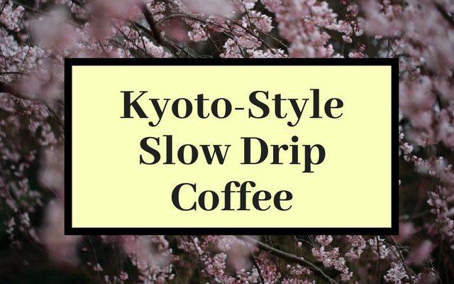 Kyoto Style Slow Drip Coffee