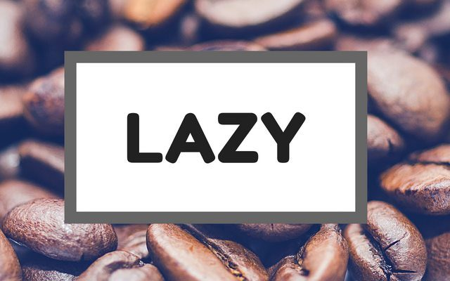 lazy coffee drinker