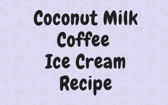 Coconut Milk Coffee Ice Cream Recipe