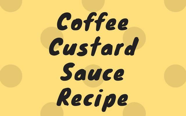 Coffee Custard Sauce Recipe