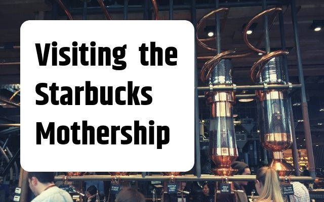 visit starbucks mothership