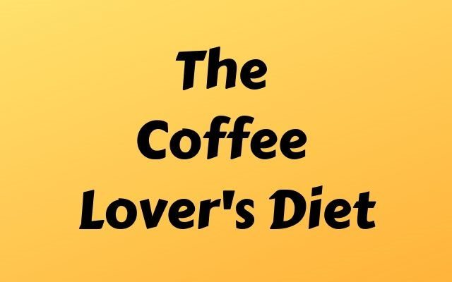 The Coffee Lovers Diet
